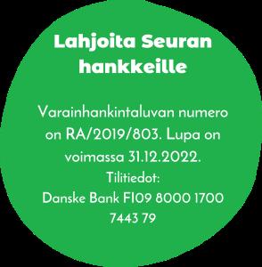 Lahjoita seuran hankkeille. Varainhankintaluvan numero on RA/2019/803. Lupa on voimassa 31.12.2022. Tilitiedot: Danske Bank FI0980001700744379